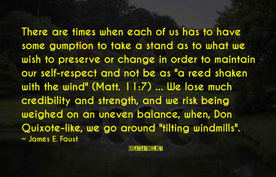 Risk And Change Sayings By James E. Faust: There are times when each of us has to have some gumption to take a