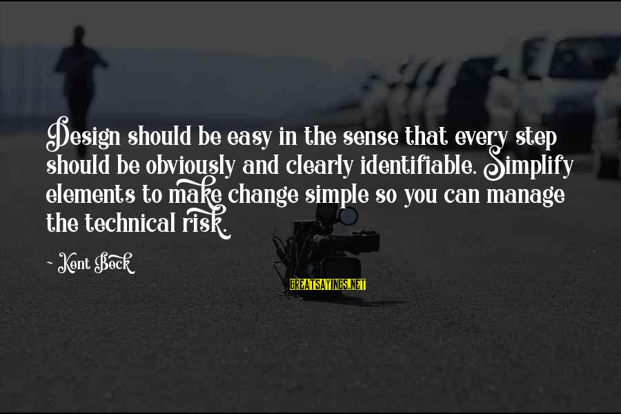 Risk And Change Sayings By Kent Beck: Design should be easy in the sense that every step should be obviously and clearly