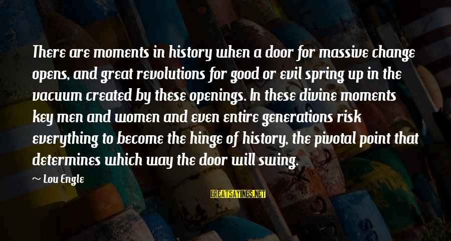 Risk And Change Sayings By Lou Engle: There are moments in history when a door for massive change opens, and great revolutions