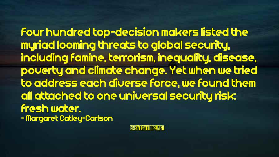 Risk And Change Sayings By Margaret Catley-Carlson: Four hundred top-decision makers listed the myriad looming threats to global security, including famine, terrorism,