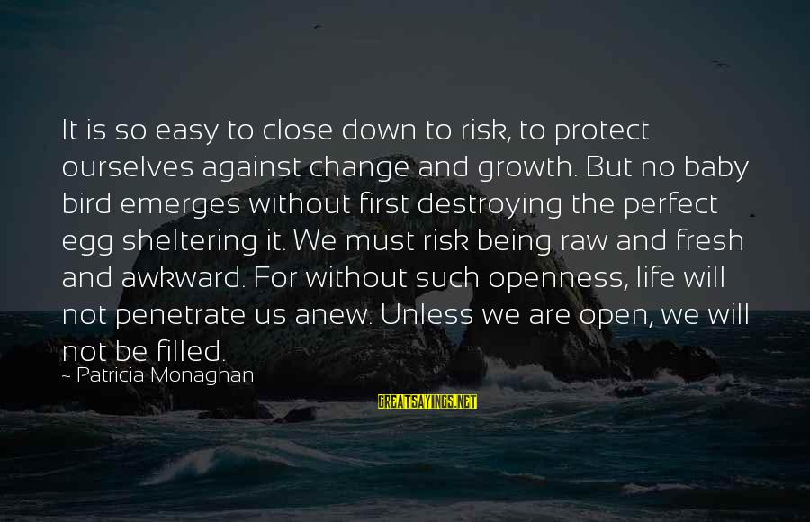 Risk And Change Sayings By Patricia Monaghan: It is so easy to close down to risk, to protect ourselves against change and