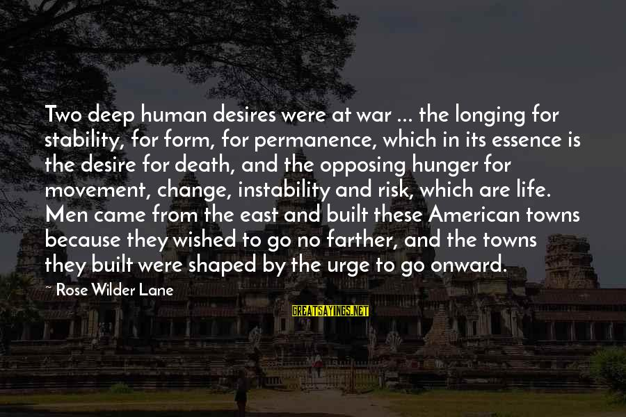 Risk And Change Sayings By Rose Wilder Lane: Two deep human desires were at war ... the longing for stability, for form, for