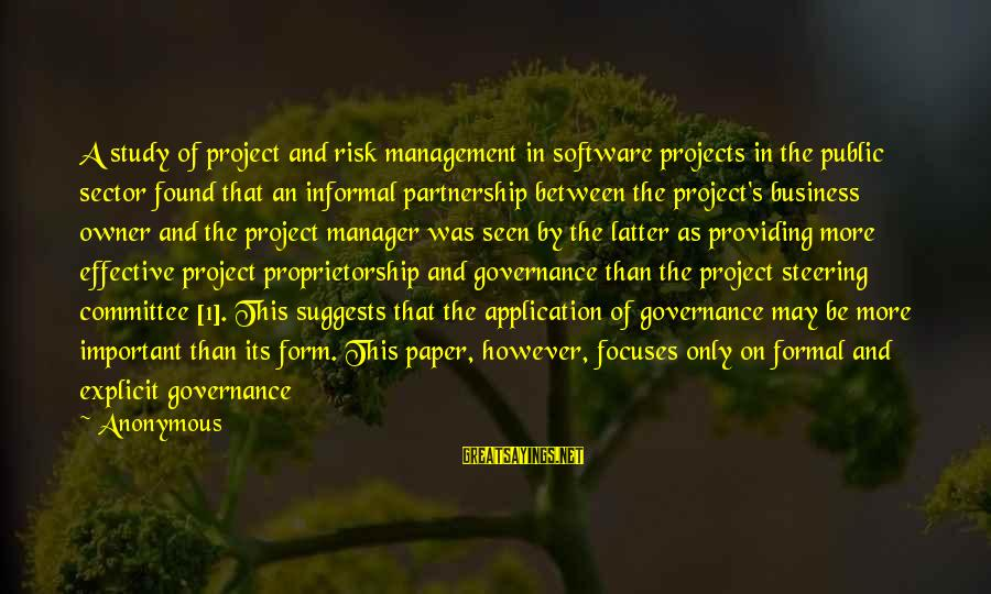 Risk Business Sayings By Anonymous: A study of project and risk management in software projects in the public sector found