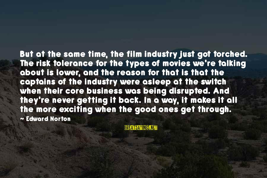 Risk Business Sayings By Edward Norton: But at the same time, the film industry just got torched. The risk tolerance for