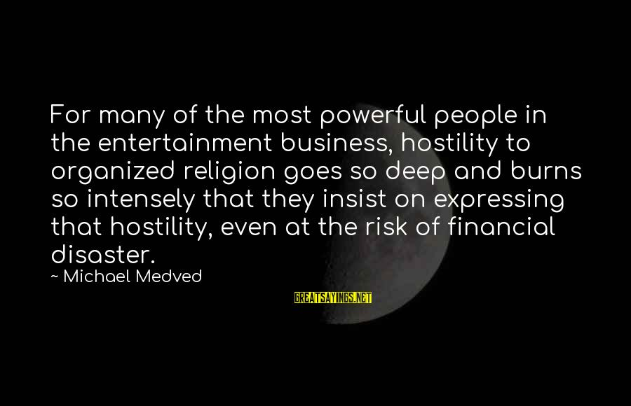 Risk Business Sayings By Michael Medved: For many of the most powerful people in the entertainment business, hostility to organized religion