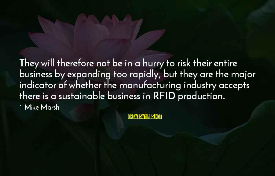 Risk Business Sayings By Mike Marsh: They will therefore not be in a hurry to risk their entire business by expanding