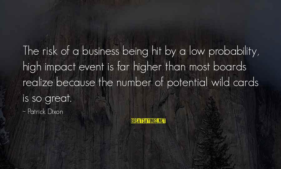 Risk Business Sayings By Patrick Dixon: The risk of a business being hit by a low probability, high impact event is