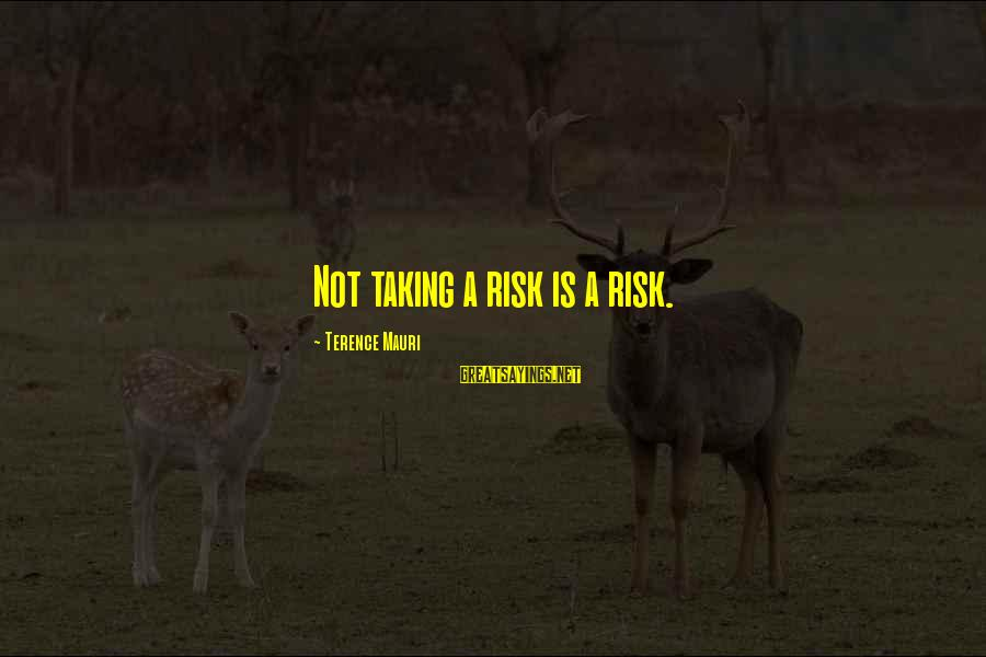 Risk Business Sayings By Terence Mauri: Not taking a risk is a risk.