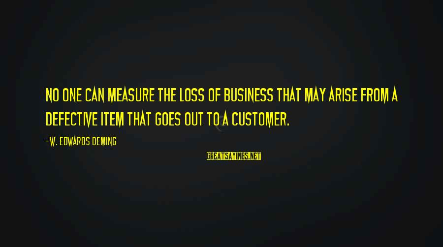 Risk Business Sayings By W. Edwards Deming: No one can measure the loss of business that may arise from a defective item