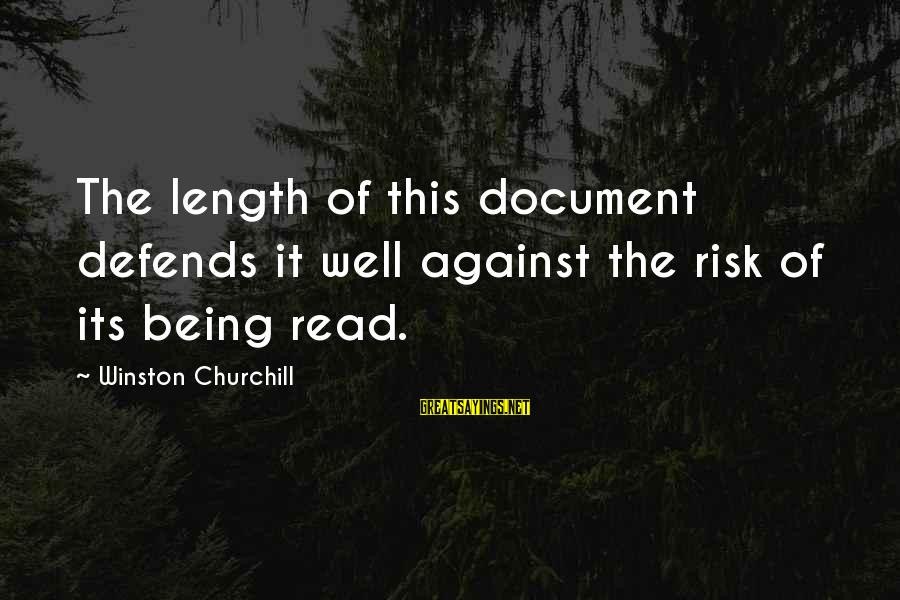 Risk Business Sayings By Winston Churchill: The length of this document defends it well against the risk of its being read.
