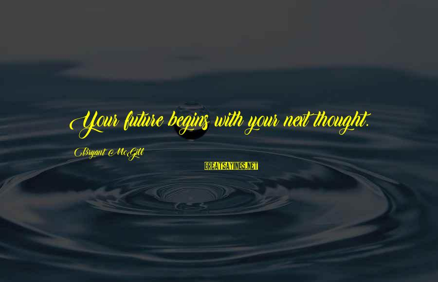 Risk Taking Funny Sayings By Bryant McGill: Your future begins with your next thought.