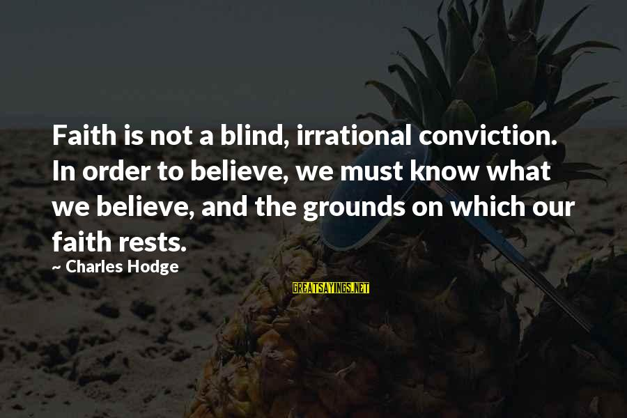 Risk Taking Funny Sayings By Charles Hodge: Faith is not a blind, irrational conviction. In order to believe, we must know what