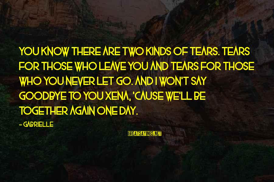 Risk Taking Funny Sayings By Gabrielle: You know there are two kinds of tears. Tears for those who leave you and