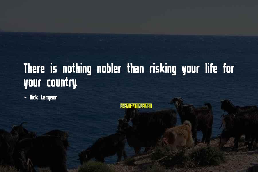 Risking Nothing Sayings By Nick Lampson: There is nothing nobler than risking your life for your country.