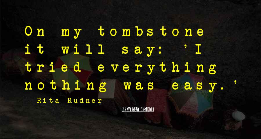 Rita Rudner Sayings: On my tombstone it will say: 'I tried everything - nothing was easy.'
