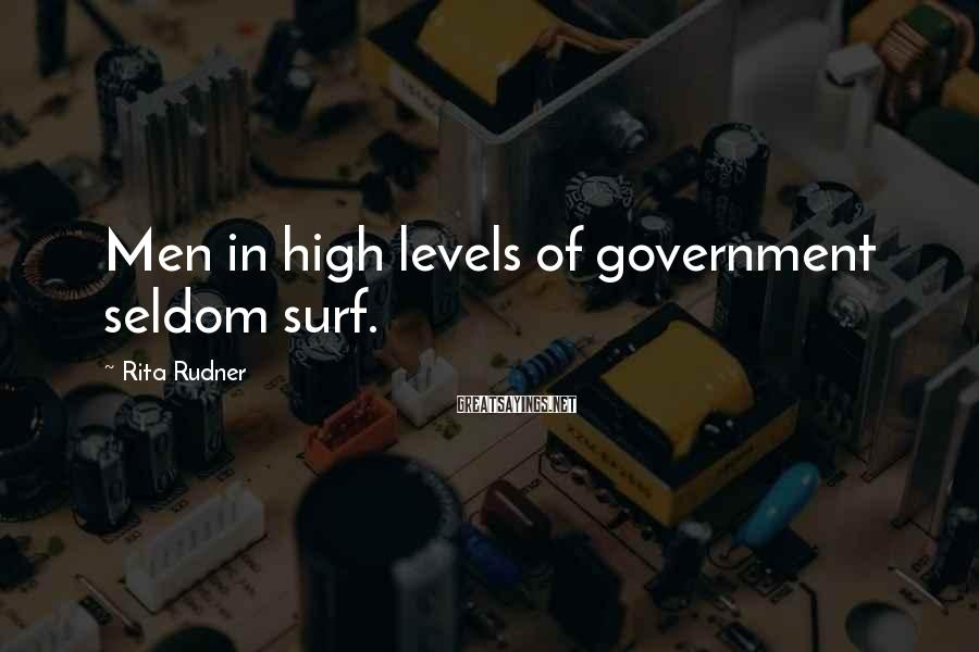 Rita Rudner Sayings: Men in high levels of government seldom surf.