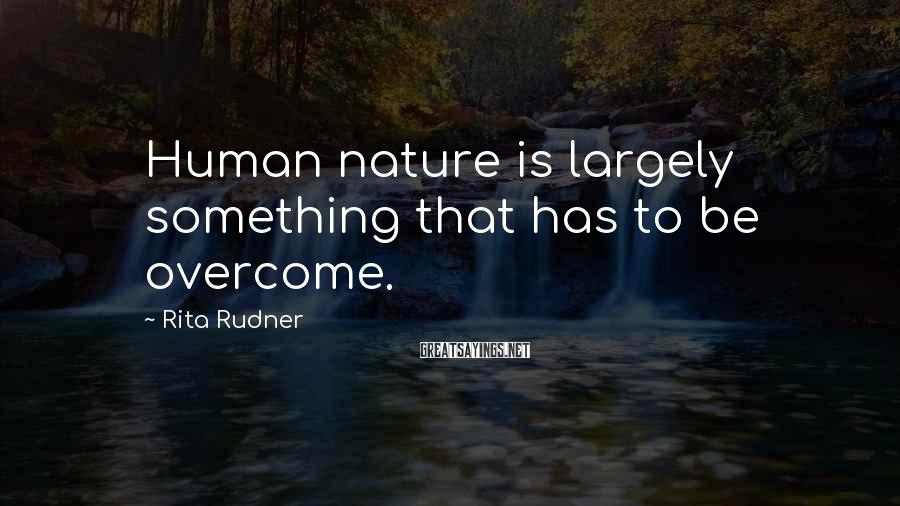 Rita Rudner Sayings: Human nature is largely something that has to be overcome.
