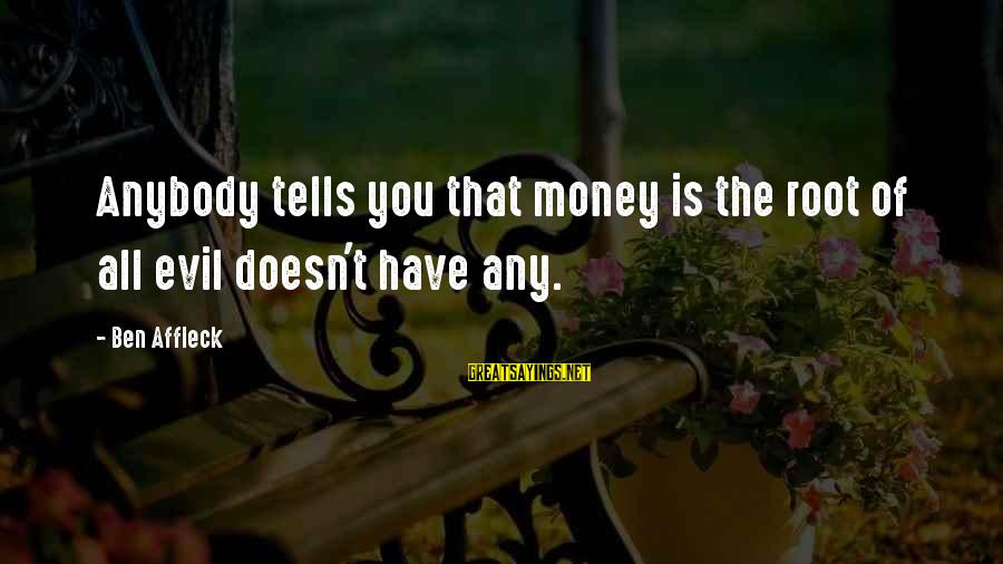 Ritsu Kasanoda Sayings By Ben Affleck: Anybody tells you that money is the root of all evil doesn't have any.