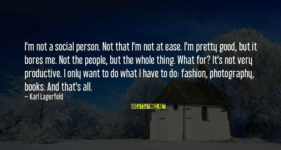 Ritsu Kasanoda Sayings By Karl Lagerfeld: I'm not a social person. Not that I'm not at ease. I'm pretty good, but