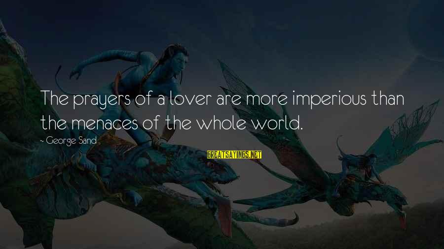 Ritual Memorable Sayings By George Sand: The prayers of a lover are more imperious than the menaces of the whole world.