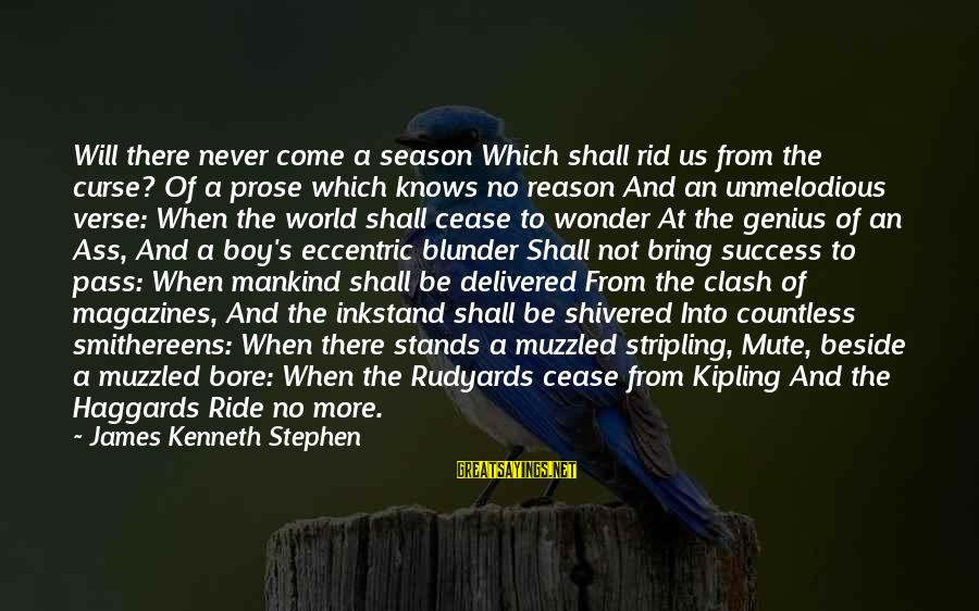 Ritual Memorable Sayings By James Kenneth Stephen: Will there never come a season Which shall rid us from the curse? Of a
