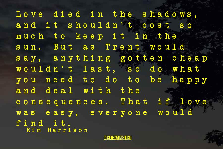 Ritual Memorable Sayings By Kim Harrison: Love died in the shadows, and it shouldn't cost so much to keep it in