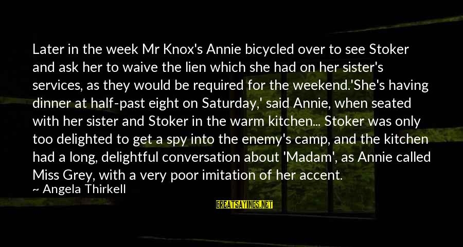 Rivalry Sayings By Angela Thirkell: Later in the week Mr Knox's Annie bicycled over to see Stoker and ask her