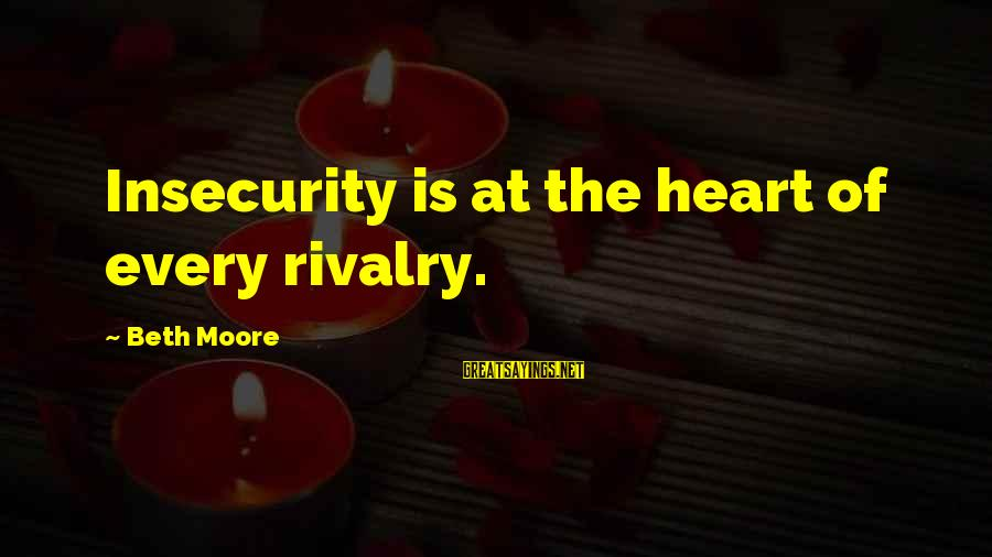 Rivalry Sayings By Beth Moore: Insecurity is at the heart of every rivalry.