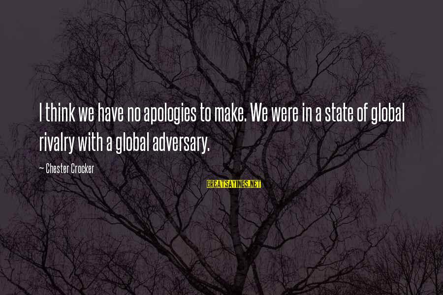Rivalry Sayings By Chester Crocker: I think we have no apologies to make. We were in a state of global