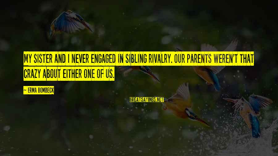 Rivalry Sayings By Erma Bombeck: My sister and I never engaged in sibling rivalry. Our parents weren't that crazy about
