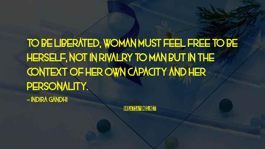 Rivalry Sayings By Indira Gandhi: To be liberated, woman must feel free to be herself, not in rivalry to man