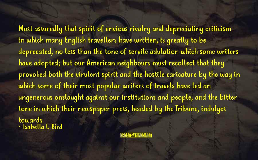 Rivalry Sayings By Isabella L. Bird: Most assuredly that spirit of envious rivalry and depreciating criticism in which many English travellers