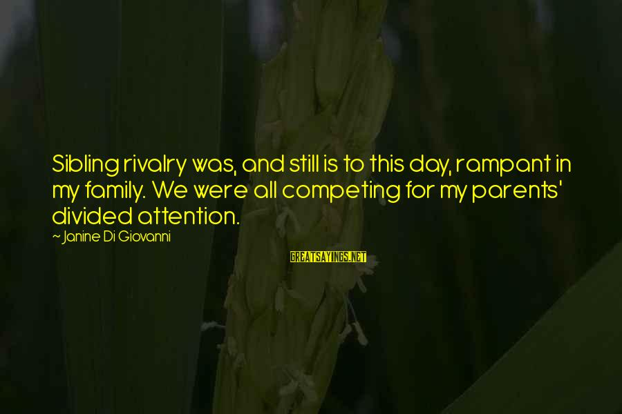 Rivalry Sayings By Janine Di Giovanni: Sibling rivalry was, and still is to this day, rampant in my family. We were