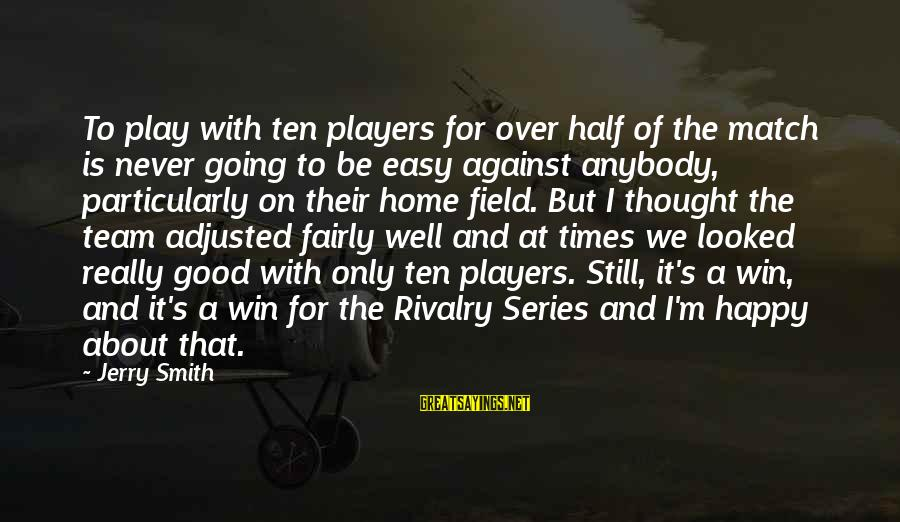 Rivalry Sayings By Jerry Smith: To play with ten players for over half of the match is never going to