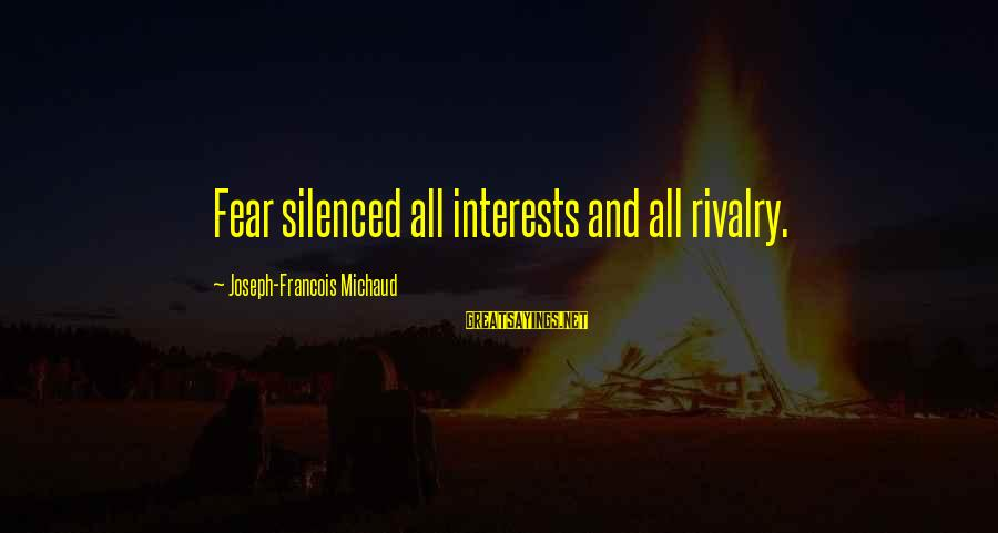 Rivalry Sayings By Joseph-Francois Michaud: Fear silenced all interests and all rivalry.