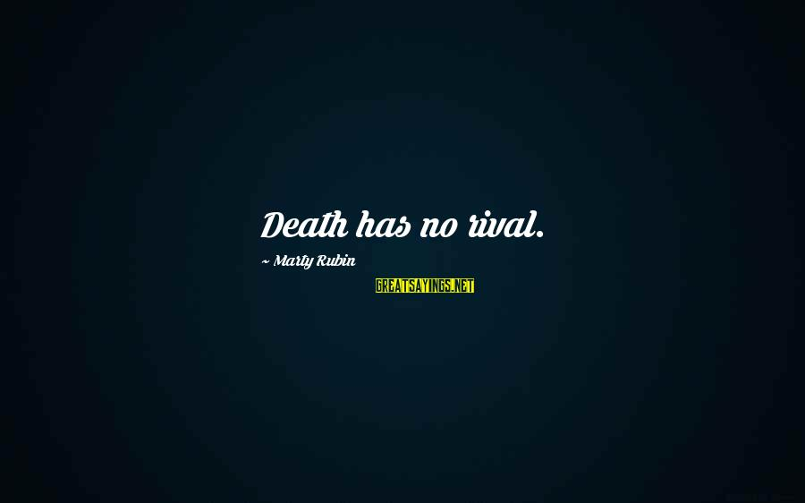 Rivalry Sayings By Marty Rubin: Death has no rival.