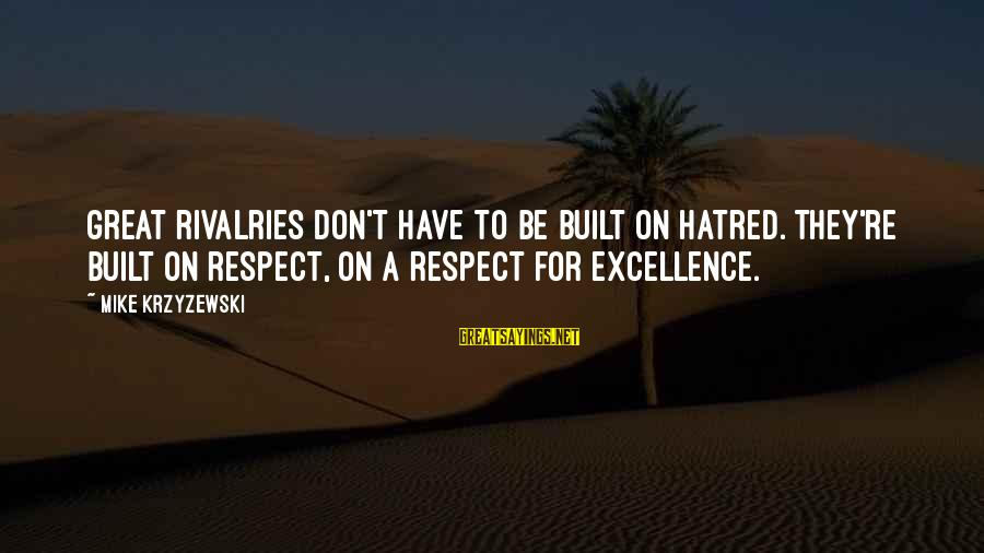 Rivalry Sayings By Mike Krzyzewski: Great rivalries don't have to be built on hatred. They're built on respect, on a