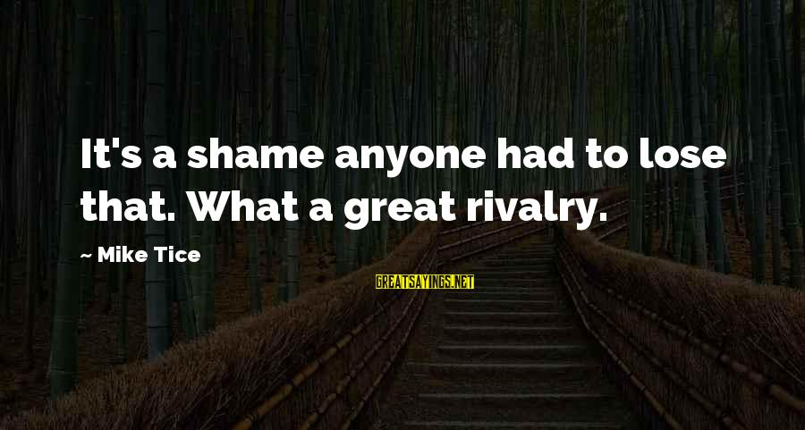 Rivalry Sayings By Mike Tice: It's a shame anyone had to lose that. What a great rivalry.