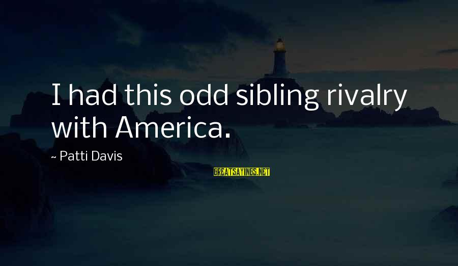 Rivalry Sayings By Patti Davis: I had this odd sibling rivalry with America.