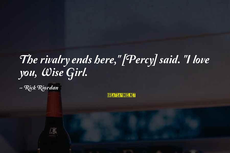 """Rivalry Sayings By Rick Riordan: The rivalry ends here,"""" [Percy] said. """"I love you, Wise Girl."""