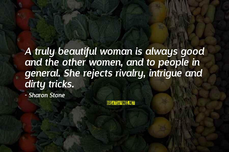 Rivalry Sayings By Sharon Stone: A truly beautiful woman is always good and the other women, and to people in