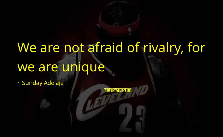 Rivalry Sayings By Sunday Adelaja: We are not afraid of rivalry, for we are unique