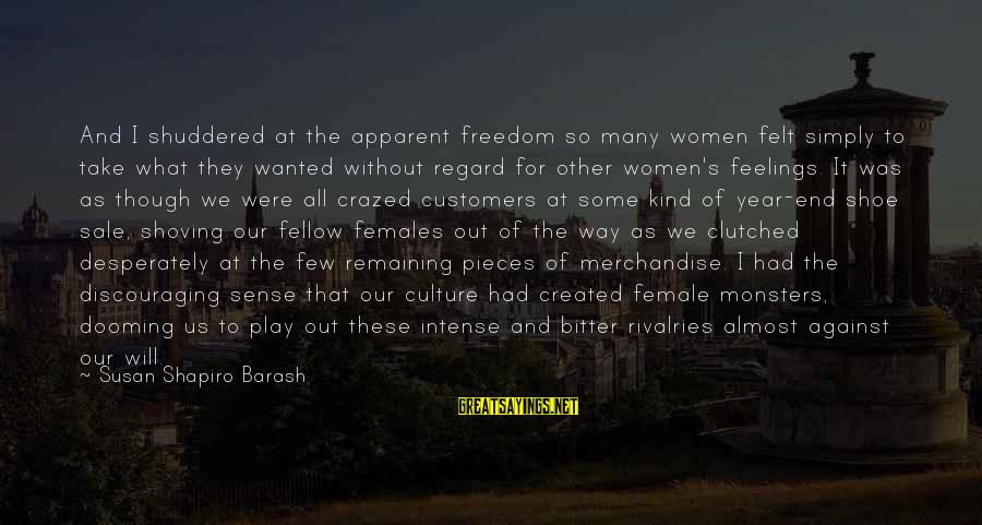 Rivalry Sayings By Susan Shapiro Barash: And I shuddered at the apparent freedom so many women felt simply to take what