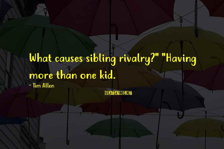 """Rivalry Sayings By Tim Allen: What causes sibling rivalry?"""" """"Having more than one kid."""