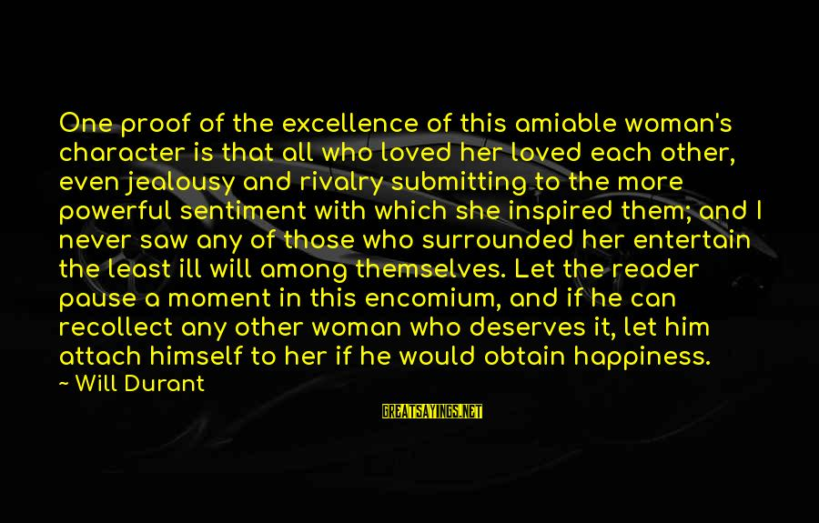 Rivalry Sayings By Will Durant: One proof of the excellence of this amiable woman's character is that all who loved