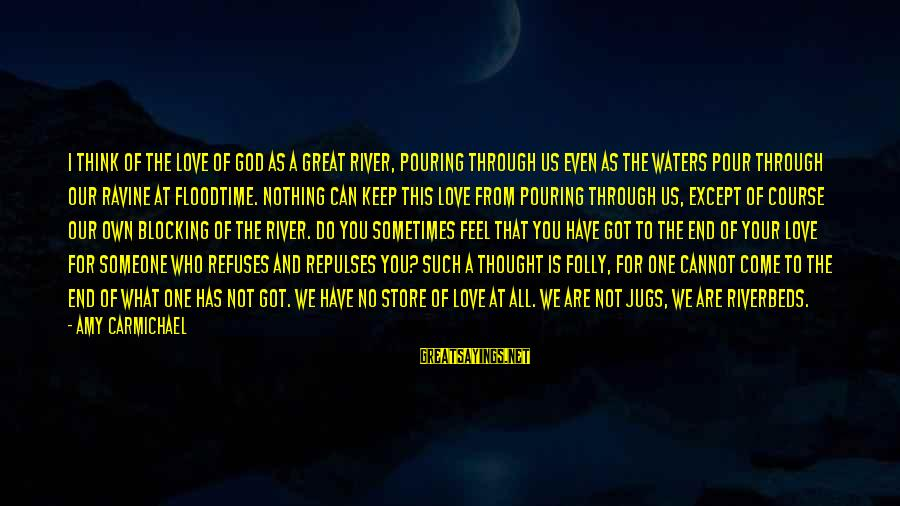 Riverbeds Sayings By Amy Carmichael: I think of the love of God as a great river, pouring through us even