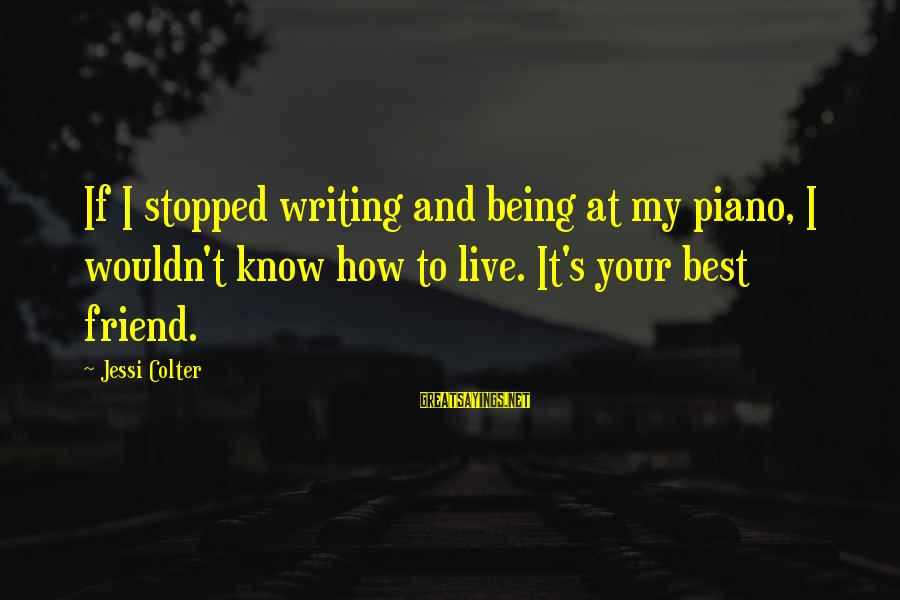 Riverbeds Sayings By Jessi Colter: If I stopped writing and being at my piano, I wouldn't know how to live.