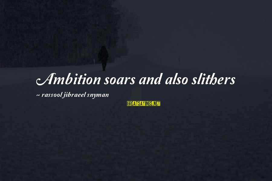 Riverbeds Sayings By Rassool Jibraeel Snyman: Ambition soars and also slithers