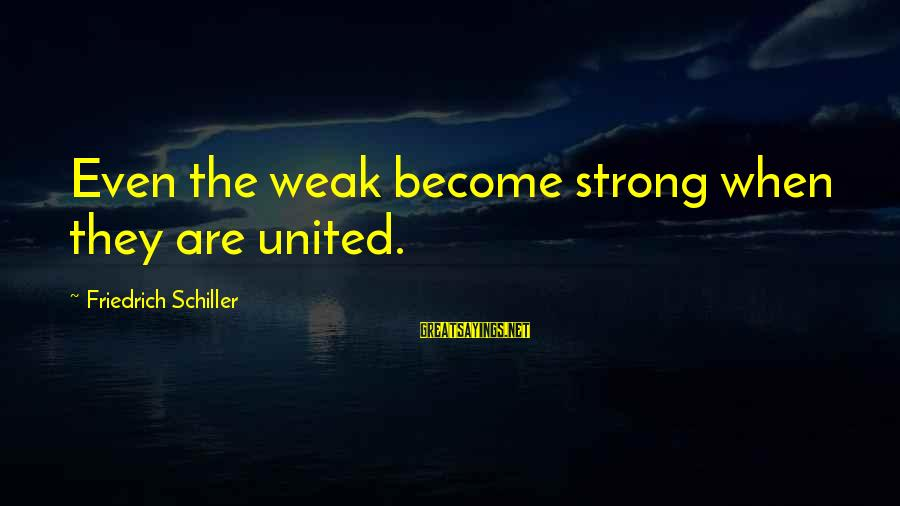 Rj Lupin Sayings By Friedrich Schiller: Even the weak become strong when they are united.