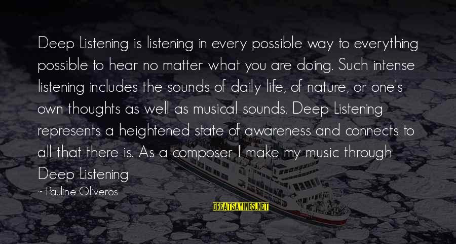 Rj Lupin Sayings By Pauline Oliveros: Deep Listening is listening in every possible way to everything possible to hear no matter